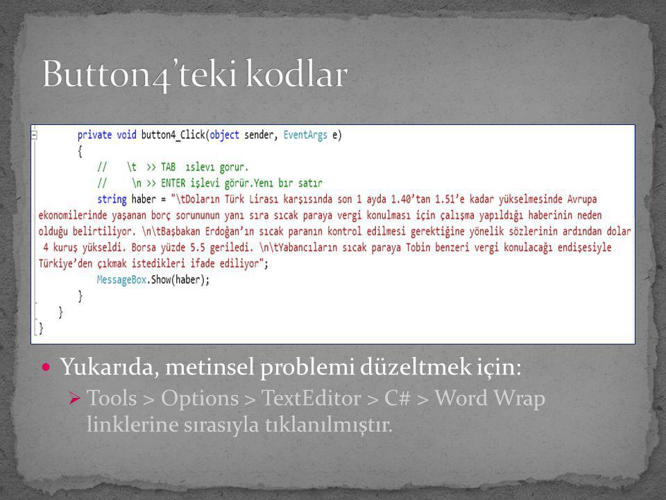 Yukarıda, metinsel problemi düzeltmek için:  Tools > Options > TextEditor > C# > Word Wrap linklerine sırasıyla tıklanılmıştır.