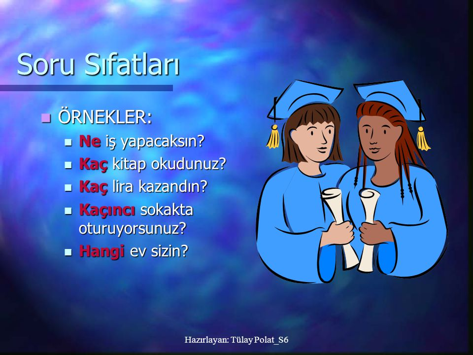 Hazırlayan: Tülay Polat_S6 Soru Sıfatları ne ne nasıl, nasıl, kaç, kaç, kaçıncı, kaçıncı, kaçar, hangi, kaçta