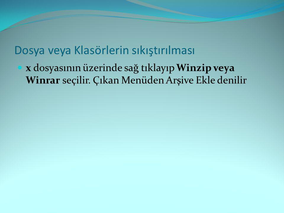 Dosya veya Klasörlerin sıkıştırılması x dosyasının üzerinde sağ tıklayıp Winzip veya Winrar seçilir. Çıkan Menüden Arşive Ekle denilir