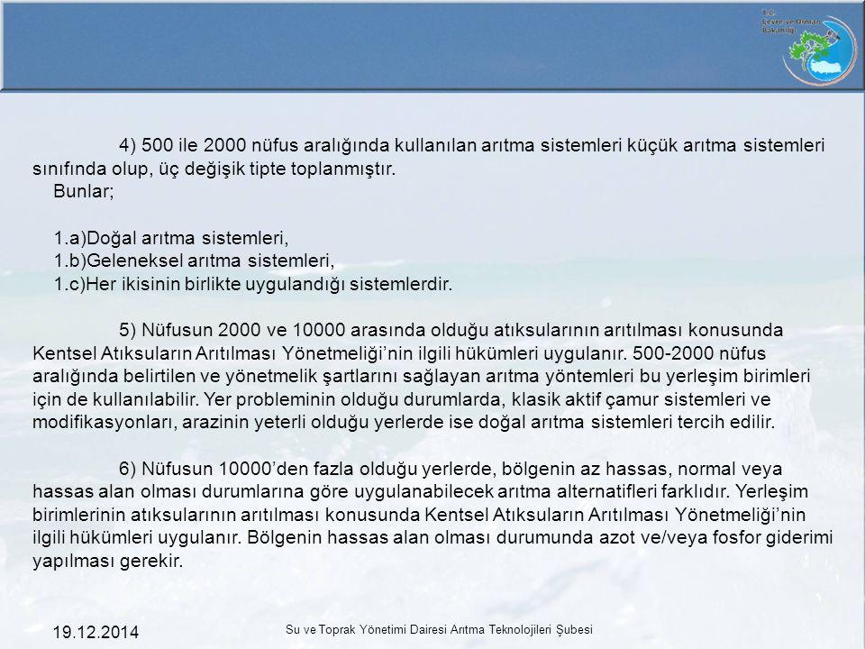 19.12.2014 Su ve Toprak Yönetimi Dairesi Arıtma Teknolojileri Şubesi 4) 500 ile 2000 nüfus aralığında kullanılan arıtma sistemleri küçük arıtma sistem