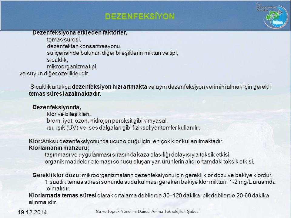 19.12.2014 Su ve Toprak Yönetimi Dairesi Arıtma Teknolojileri Şubesi DEZENFEKSİYON Dezenfeksiyona etki eden faktörler, temas süresi, dezenfektan konsa