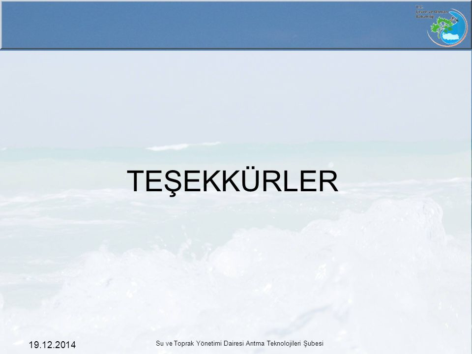 19.12.2014 Su ve Toprak Yönetimi Dairesi Arıtma Teknolojileri Şubesi TEŞEKKÜRLER