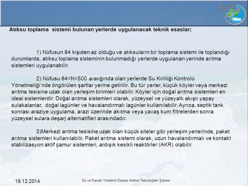 19.12.2014 Su ve Toprak Yönetimi Dairesi Arıtma Teknolojileri Şubesi Atıksu toplama sistemi bulunan yerlerde uygulanacak teknik esaslar; 1) Nüfusun 84