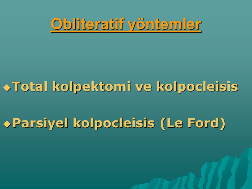 Obliteratif yöntemler  Total kolpektomi ve kolpocleisis  Parsiyel kolpocleisis (Le Ford)