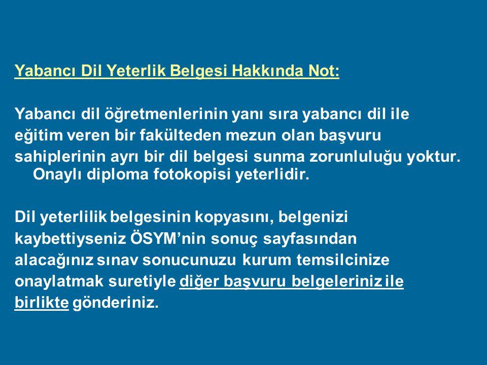 Yabancı Dil Yeterlik Belgesi Hakkında Not: Yabancı dil öğretmenlerinin yanı sıra yabancı dil ile eğitim veren bir fakülteden mezun olan başvuru sahipl