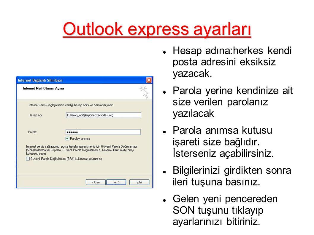 Outlook express ayarları Hesap adına:herkes kendi posta adresini eksiksiz yazacak.