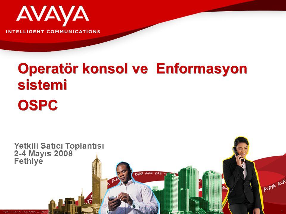 1 Yetkili Satıcı Toplantısı – Fethiye 2008 Operatör konsol ve Enformasyon sistemi OSPC Yetkili Satıcı Toplantısı 2-4 Mayıs 2008 Fethiye