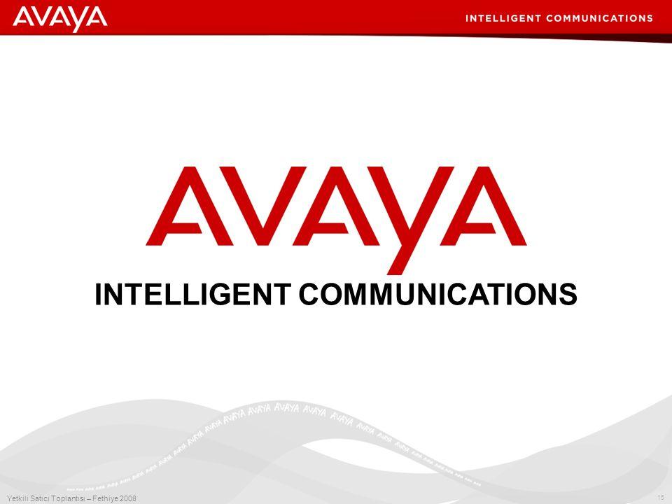 15 Yetkili Satıcı Toplantısı – Fethiye 2008 INTELLIGENT COMMUNICATIONS