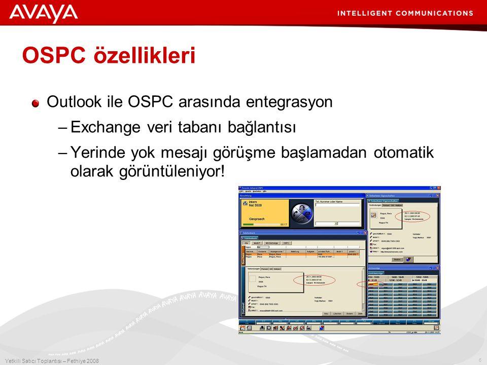 6 Yetkili Satıcı Toplantısı – Fethiye 2008 OSPC özellikleri Outlook ile OSPC arasında entegrasyon –Exchange veri tabanı bağlantısı –Yerinde yok mesajı görüşme başlamadan otomatik olarak görüntüleniyor!
