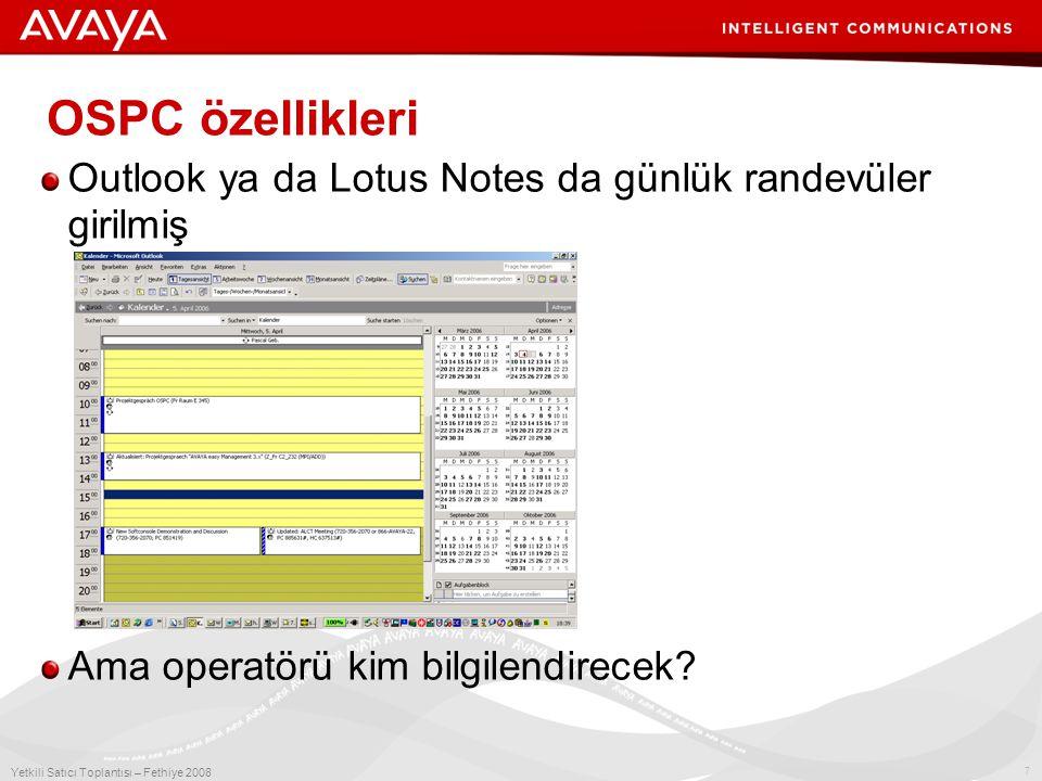 7 Yetkili Satıcı Toplantısı – Fethiye 2008 OSPC özellikleri Outlook ya da Lotus Notes da günlük randevüler girilmiş Ama operatörü kim bilgilendirecek