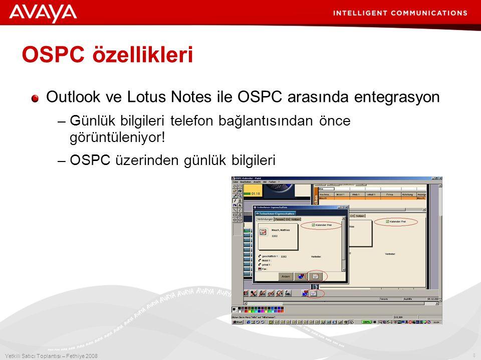 8 Yetkili Satıcı Toplantısı – Fethiye 2008 OSPC özellikleri Outlook ve Lotus Notes ile OSPC arasında entegrasyon –Günlük bilgileri telefon bağlantısından önce görüntüleniyor.