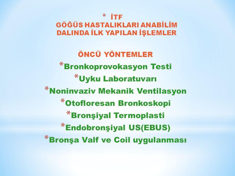 ÖNCÜ YÖNTEMLER * Bronkoprovokasyon Testi * Uyku Laboratuvarı * Noninvaziv Mekanik Ventilasyon * Otofloresan Bronkoskopi * Bronşiyal Termoplasti * Endo