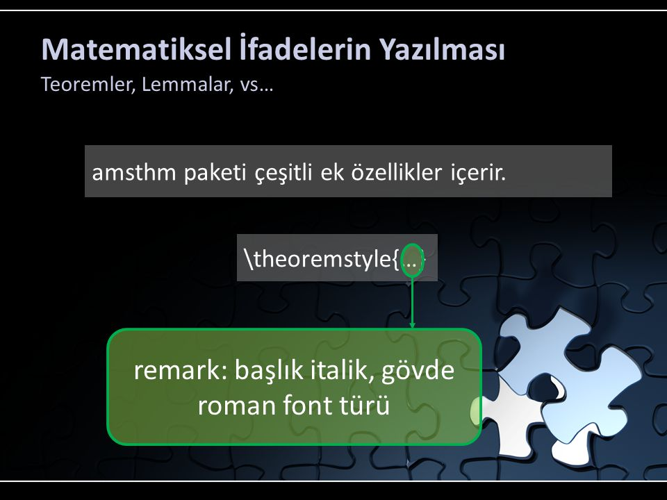Matematiksel İfadelerin Yazılması Teoremler, Lemmalar, vs… amsthm paketi çeşitli ek özellikler içerir.