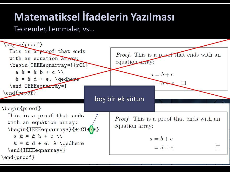 Matematiksel İfadelerin Yazılması Teoremler, Lemmalar, vs… boş bir ek sütun