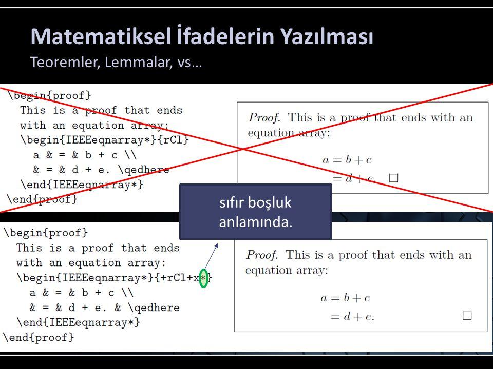 Matematiksel İfadelerin Yazılması Teoremler, Lemmalar, vs… sıfır boşluk anlamında.
