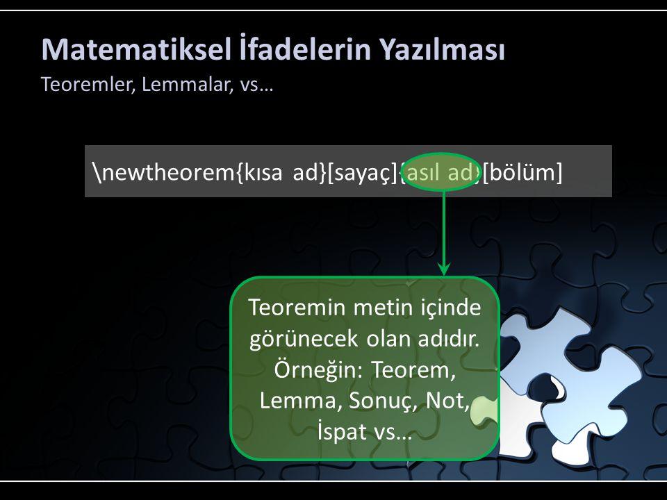 Matematiksel İfadelerin Yazılması Teoremler, Lemmalar, vs… amsthm paketi proof ortamını sağlamaktadır.