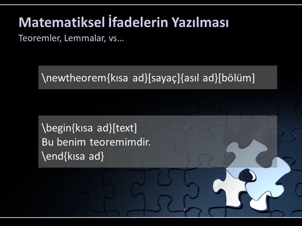 Matematiksel İfadelerin Yazılması Teoremler, Lemmalar, vs…