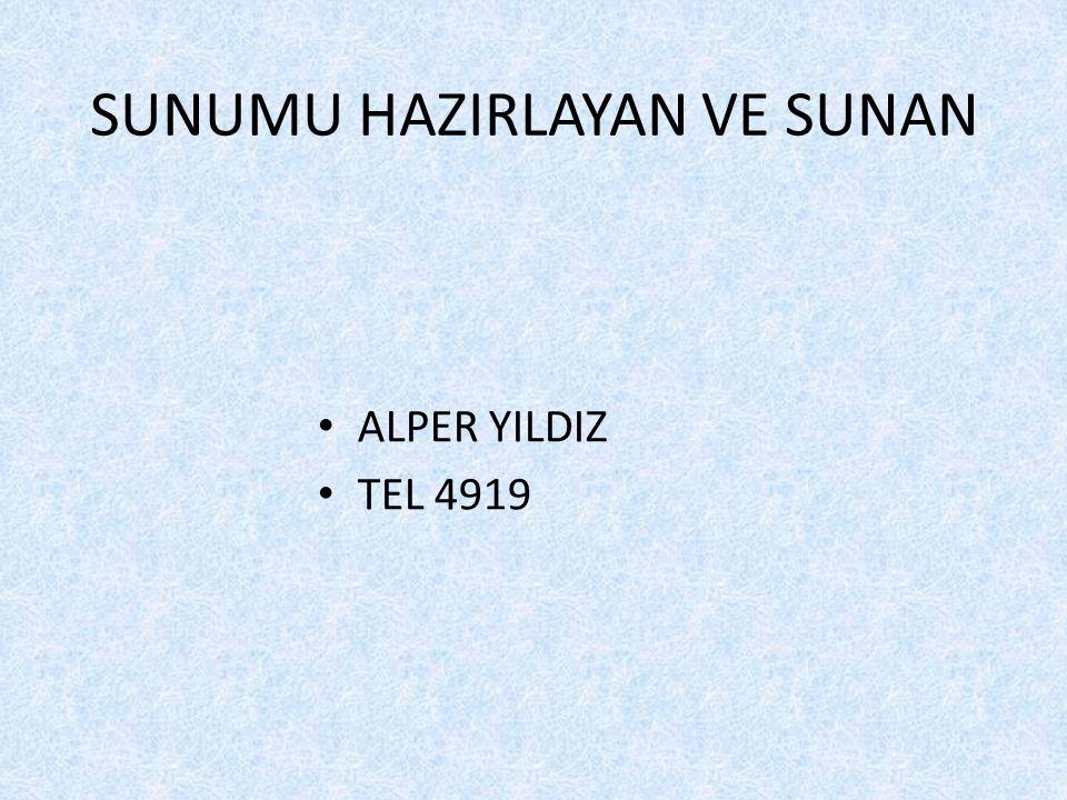 SUNUMU HAZIRLAYAN VE SUNAN ALPER YILDIZ TEL 4919
