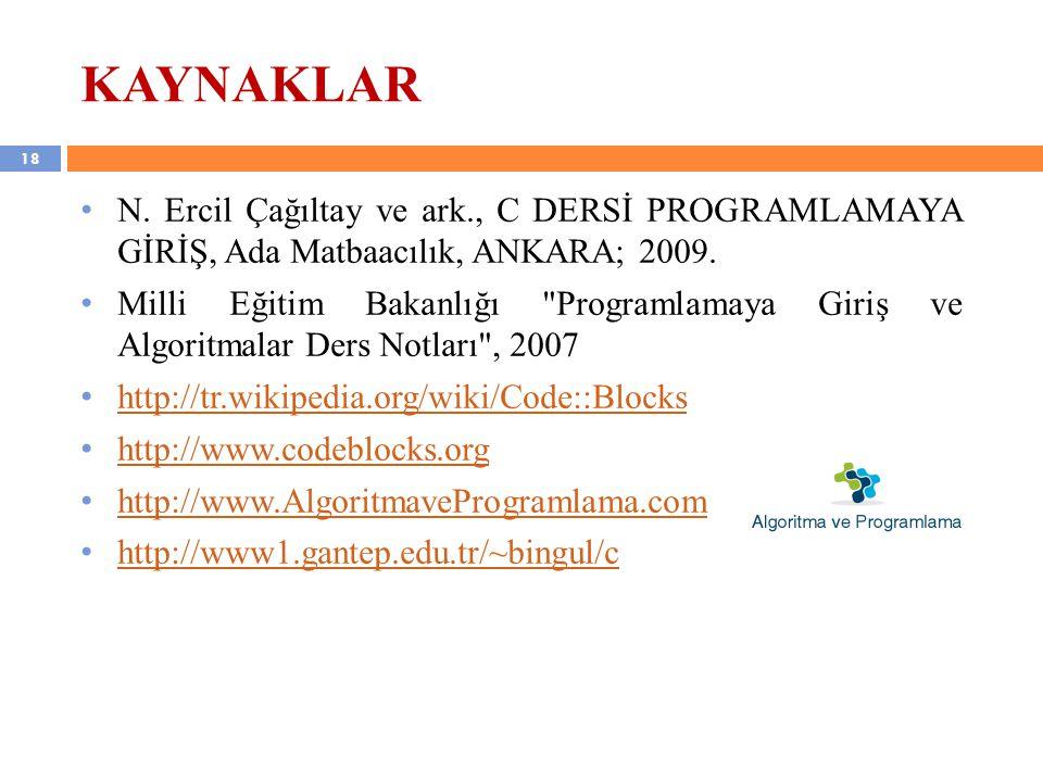 18 KAYNAKLAR N. Ercil Çağıltay ve ark., C DERSİ PROGRAMLAMAYA GİRİŞ, Ada Matbaacılık, ANKARA; 2009. Milli Eğitim Bakanlığı