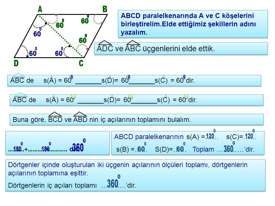ABCD paralelkenarında A ve C köşelerini birleştirelim.Elde ettiğimiz şekillerin adını yazalım.