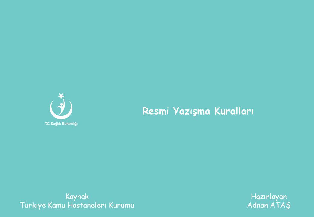 Resmi Yazışma Kuralları Kaynak Türkiye Kamu Hastaneleri Kurumu Hazırlayan Adnan ATAŞ
