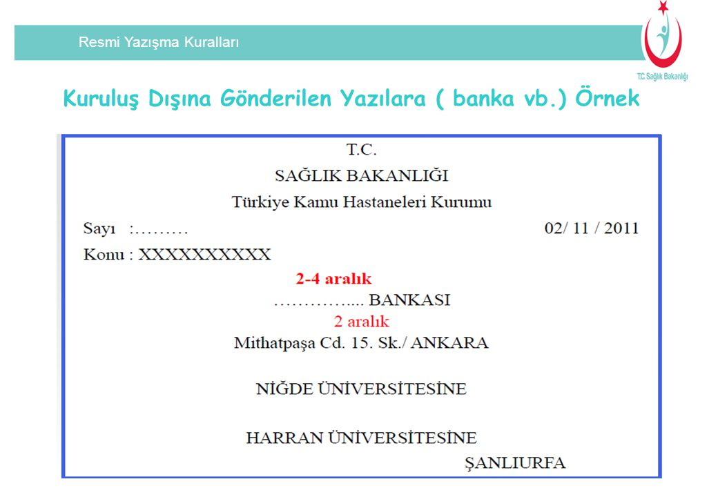 Resmi Yazışma Kuralları Kuruluş Dışına Gönderilen Yazılara ( banka vb.) Örnek