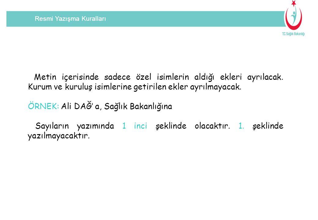 Resmi Yazışma Kuralları Metin içerisinde sadece özel isimlerin aldığı ekleri ayrılacak.