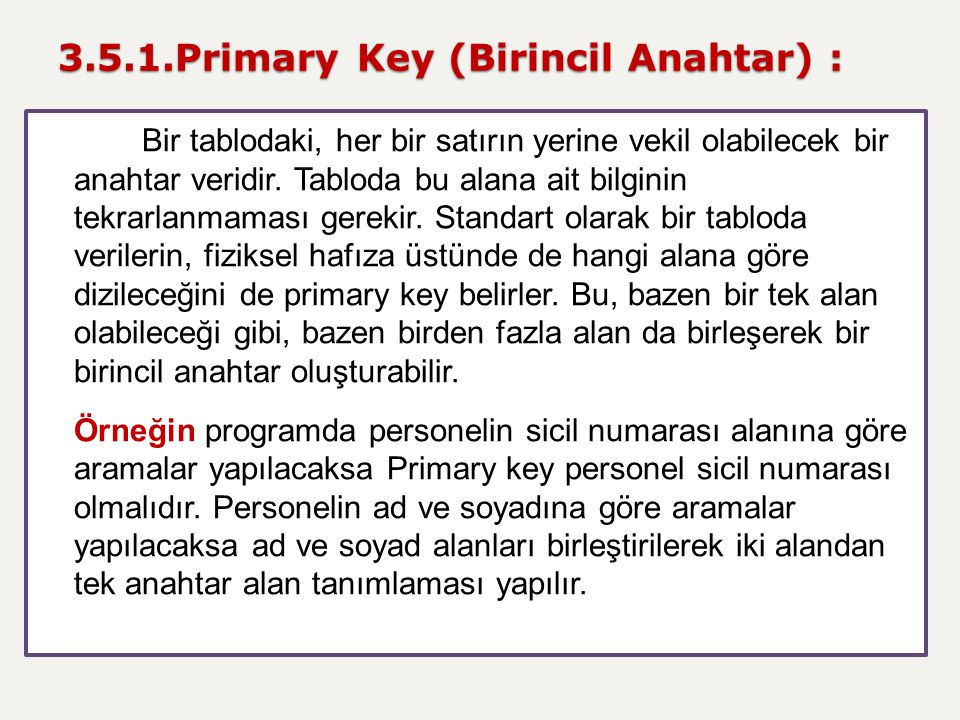 3.5.1.Primary Key (Birincil Anahtar) : Bir tablodaki, her bir satırın yerine vekil olabilecek bir anahtar veridir. Tabloda bu alana ait bilginin tekra