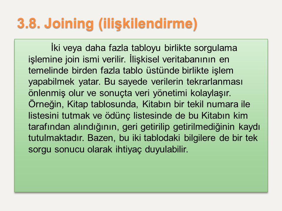 3.8. Joining (ilişkilendirme) İki veya daha fazla tabloyu birlikte sorgulama işlemine join ismi verilir. İlişkisel veritabanının en temelinde birden f