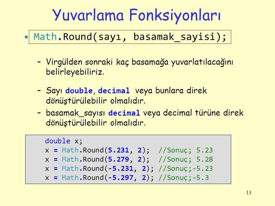Yuvarlama Fonksiyonları Math.Round(sayı, basamak_sayisi); –Virgülden sonraki kaç basamağa yuvarlatılacağını belirleyebiliriz. –Sayı double, decimal ve