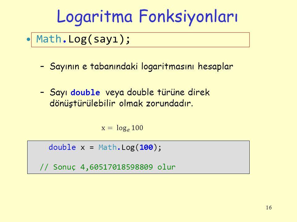 Logaritma Fonksiyonları Math.Log(sayı); –Sayının e tabanındaki logaritmasını hesaplar –Sayı double veya double türüne direk dönüştürülebilir olmak zor