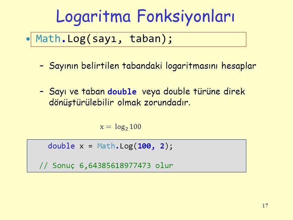Logaritma Fonksiyonları Math.Log(sayı, taban); –Sayının belirtilen tabandaki logaritmasını hesaplar –Sayı ve taban double veya double türüne direk dön