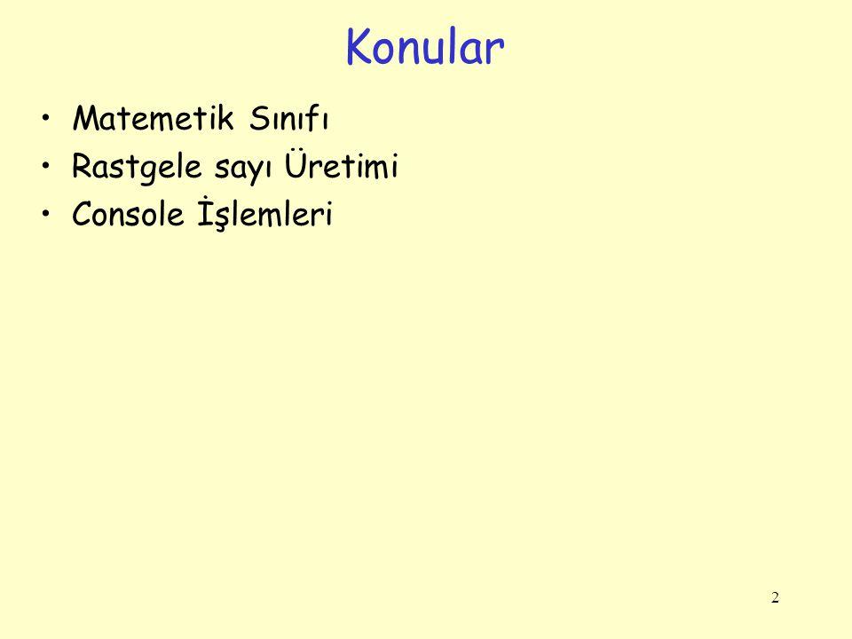 Konular Matemetik Sınıfı Rastgele sayı Üretimi Console İşlemleri 2