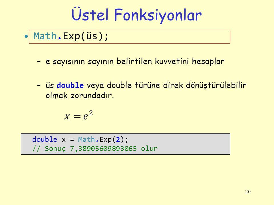 Üstel Fonksiyonlar Math.Exp(üs); –e sayısının sayının belirtilen kuvvetini hesaplar –üs double veya double türüne direk dönüştürülebilir olmak zorunda