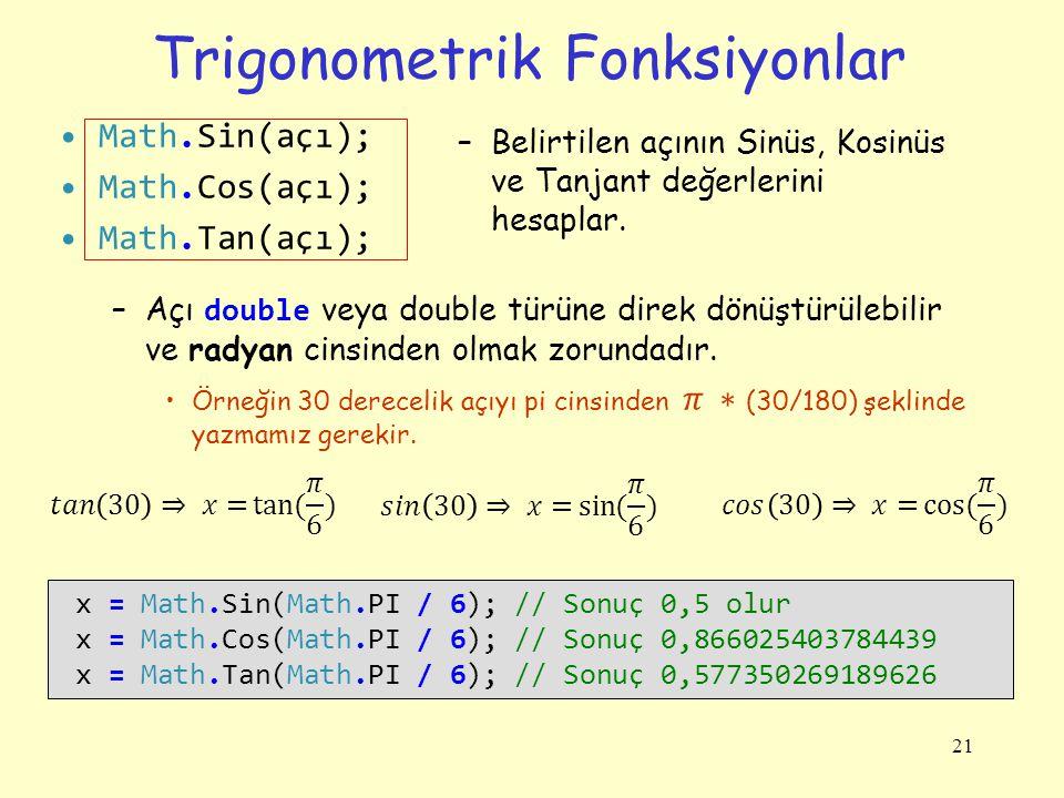 Trigonometrik Fonksiyonlar 21 x = Math.Sin(Math.PI / 6); // Sonuç 0,5 olur x = Math.Cos(Math.PI / 6); // Sonuç 0,866025403784439 x = Math.Tan(Math.PI