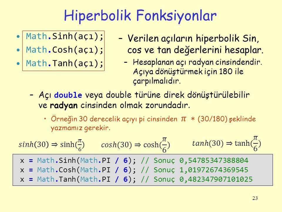 Hiperbolik Fonksiyonlar 23 –Verilen açıların hiperbolik Sin, cos ve tan değerlerini hesaplar. –Hesaplanan açı radyan cinsindendir. Açıya dönüştürmek i