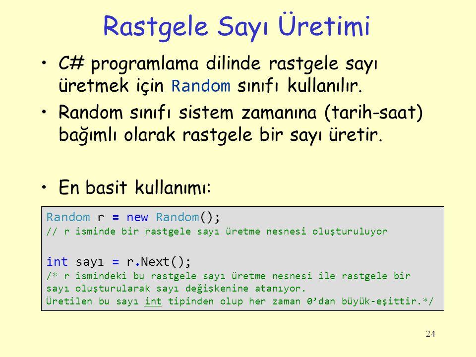 Rastgele Sayı Üretimi C# programlama dilinde rastgele sayı üretmek için Random sınıfı kullanılır. Random sınıfı sistem zamanına (tarih-saat) bağımlı o