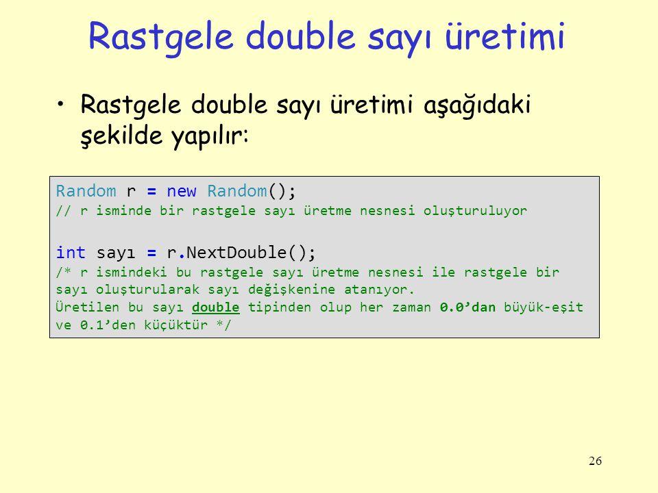 Rastgele double sayı üretimi Rastgele double sayı üretimi aşağıdaki şekilde yapılır: 26 Random r = new Random(); // r isminde bir rastgele sayı üretme