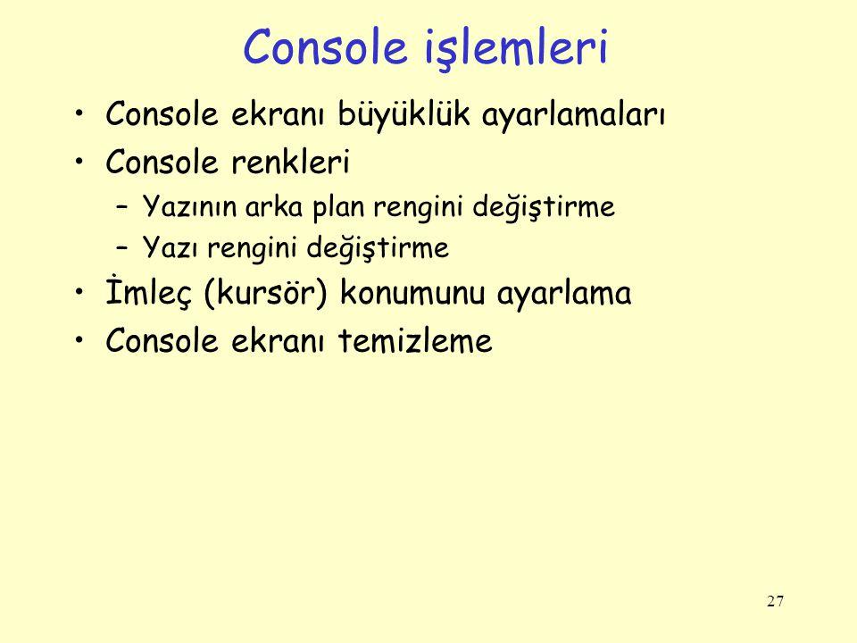 Console işlemleri Console ekranı büyüklük ayarlamaları Console renkleri –Yazının arka plan rengini değiştirme –Yazı rengini değiştirme İmleç (kursör)