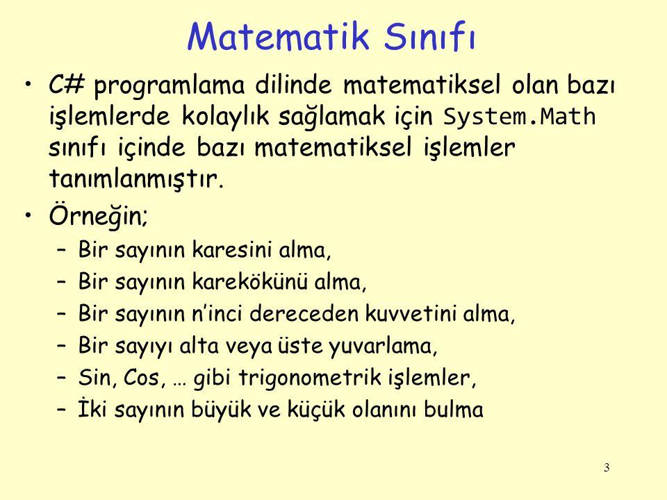 Yuvarlama Fonksiyonları Math.Truncate(sayı); –Sayının sadece tam kısmını alır, virgüllü kısmını yok eder.
