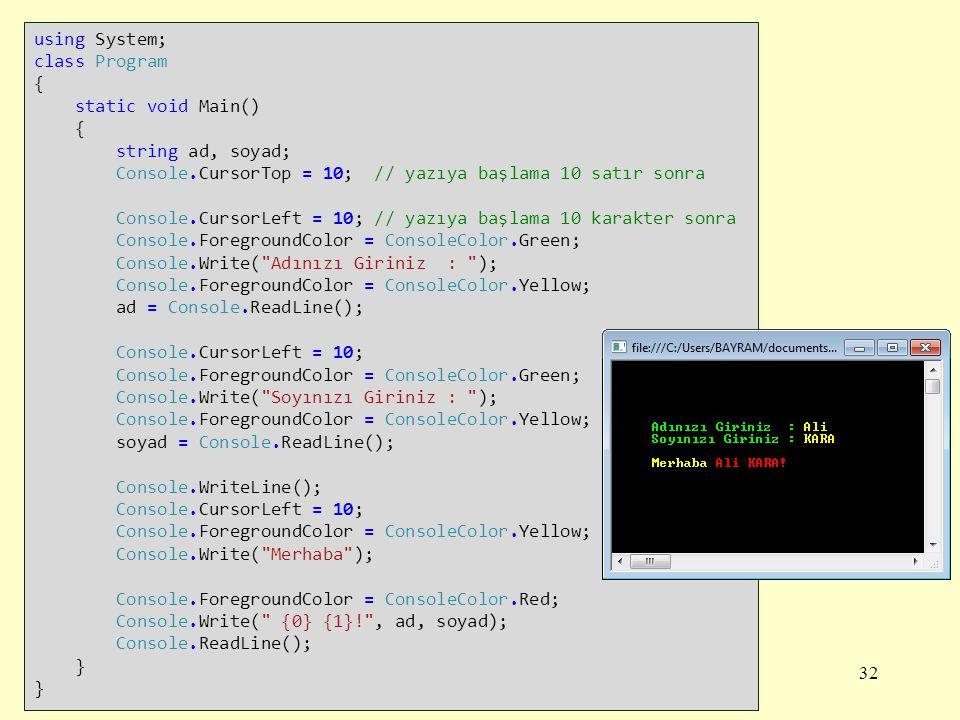 32 using System; class Program { static void Main() { string ad, soyad; Console.CursorTop = 10; // yazıya başlama 10 satır sonra Console.CursorLeft =