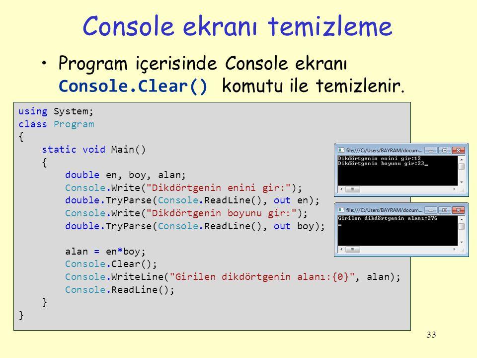 Console ekranı temizleme Program içerisinde Console ekranı Console.Clear() komutu ile temizlenir. 33 using System; class Program { static void Main()