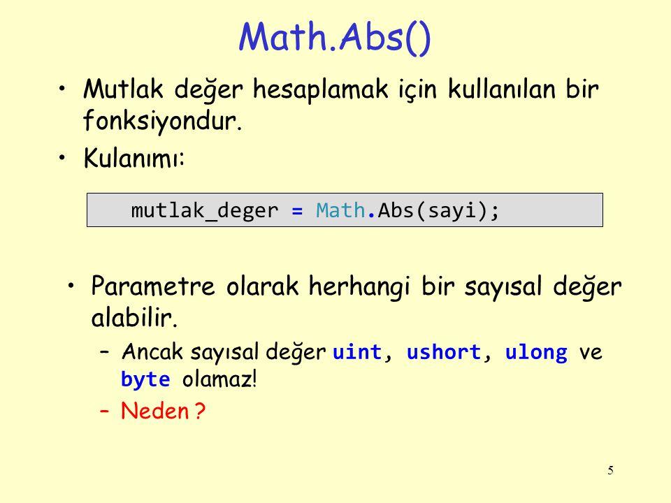 Math.Abs() Mutlak değer hesaplamak için kullanılan bir fonksiyondur. Kulanımı: 5 mutlak_deger = Math.Abs(sayi); Parametre olarak herhangi bir sayısal