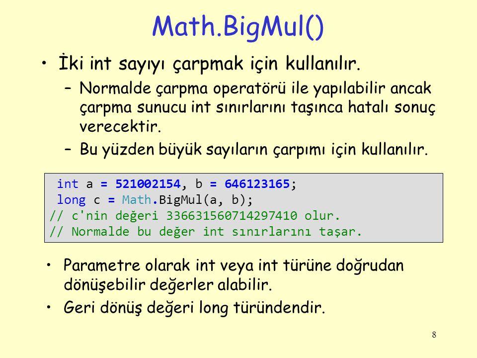 Math.BigMul() İki int sayıyı çarpmak için kullanılır. –Normalde çarpma operatörü ile yapılabilir ancak çarpma sunucu int sınırlarını taşınca hatalı so