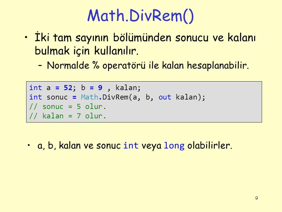 Math.DivRem() İki tam sayının bölümünden sonucu ve kalanı bulmak için kullanılır. –Normalde % operatörü ile kalan hesaplanabilir. 9 int a = 52; b = 9,