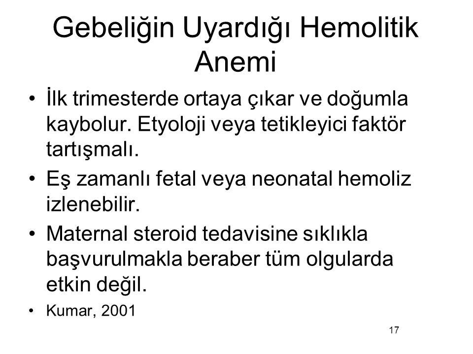 Gebeliğin Uyardığı Hemolitik Anemi İlk trimesterde ortaya çıkar ve doğumla kaybolur. Etyoloji veya tetikleyici faktör tartışmalı. Eş zamanlı fetal vey