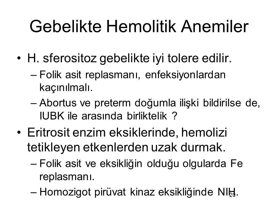 Gebelikte Hemolitik Anemiler H. sferositoz gebelikte iyi tolere edilir. –Folik asit replasmanı, enfeksiyonlardan kaçınılmalı. –Abortus ve preterm doğu