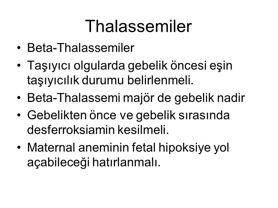 Thalassemiler Beta-Thalassemiler Taşıyıcı olgularda gebelik öncesi eşin taşıyıcılık durumu belirlenmeli. Beta-Thalassemi majör de gebelik nadir Gebeli