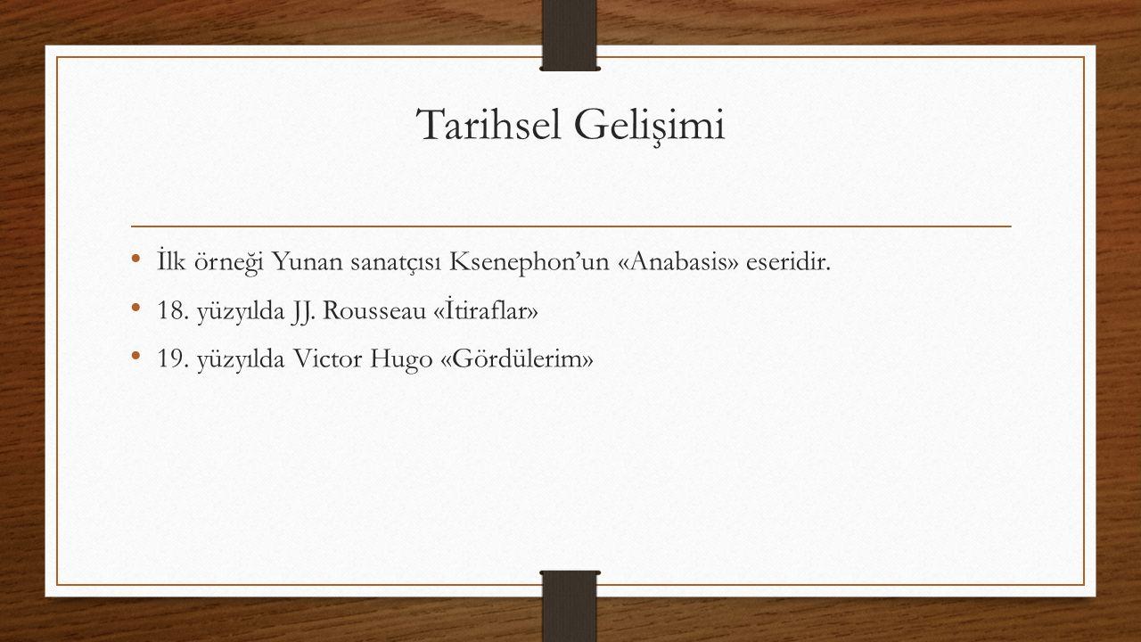 Tarihsel Gelişimi İlk örneği Yunan sanatçısı Ksenephon'un «Anabasis» eseridir. 18. yüzyılda JJ. Rousseau «İtiraflar» 19. yüzyılda Victor Hugo «Gördüle