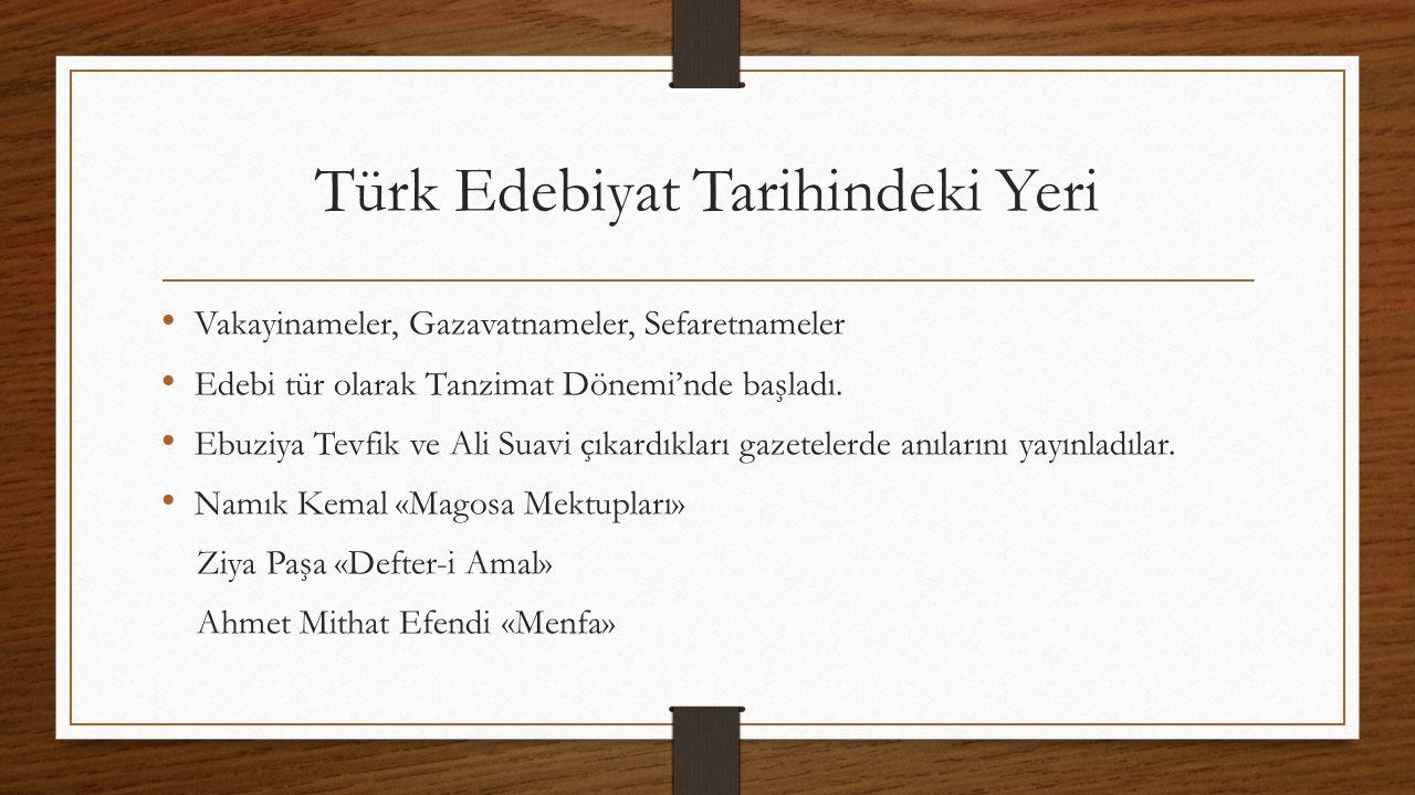 Türk Edebiyat Tarihindeki Yeri Vakayinameler, Gazavatnameler, Sefaretnameler Edebi tür olarak Tanzimat Dönemi'nde başladı. Ebuziya Tevfik ve Ali Suavi